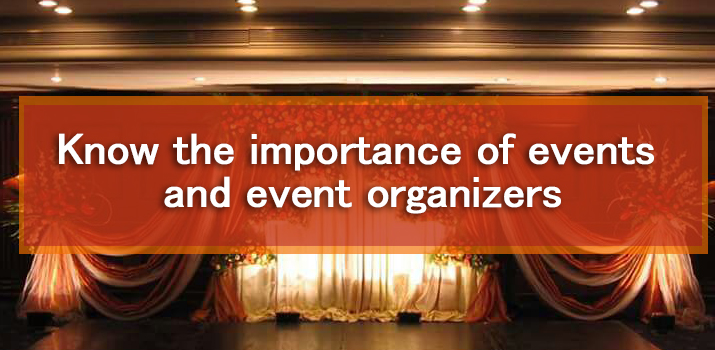 Events Brings Everyone Together - Know the Importance of Events and Event Organizers